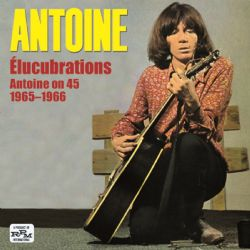 Élucubrations (Antoine On 45 1965–1966)