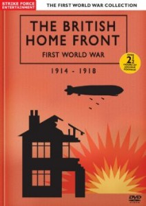 The British Home Front: First World War 1914-1918