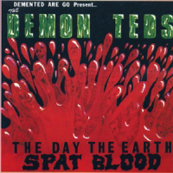 The Day The Earth Spat Blood/Go Go Demented