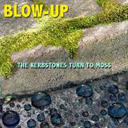 The Kerbstones Turn To Moss û Blow û Up Compiled