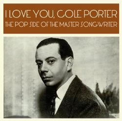I LOVE YOU, COLE PORTER THE POP SIDE OF THE MASTER SONGWRITER