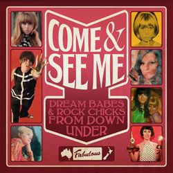Come & See Me: Dream Babes & Rock Chicks From Down Under
