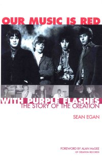 Our Music Is Red - With Purple Flashes: The Story Of The Creation