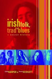 Irish Folk, Trad and Blues: A Secret History