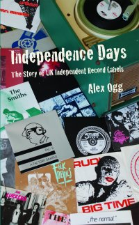 Independence Days - The Story of UK Independent Record Labels