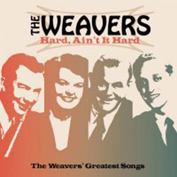 Hard, Ain't It Hard - (The Weavers Greatest Songs)