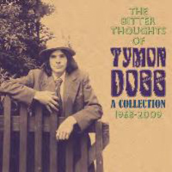 The Bitter Thoughts Of Tymon Dogg: A Collection 1968-2009