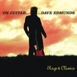 On Guitar...Dave Edmunds: Rags & Classics