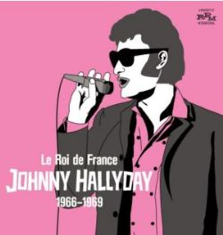 Le Roi De France - Johnny Hallyday 1966-1969