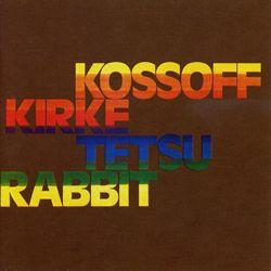 Kossoff, Kirke, Tetsu, Rabbit