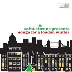 Saint Etienne Presents: Songs For A London Winter