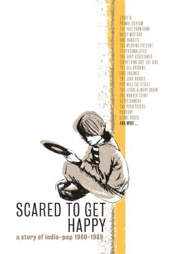 SCARED TO GET HAPPY A STORY OF INDIE-POP 1980-1989