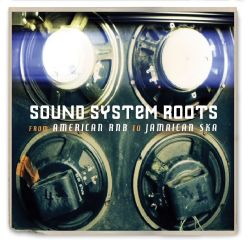 Sound System Roots: From American R&B to Jamaican Ska
