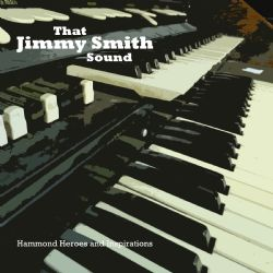 That Jimmy Smith Sound - Hammond Heroes and Inspirations
