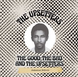 The Good, The Bad And The Upsetters (Jamaican Edition)