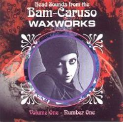Bam Caruso Waxworks Number One