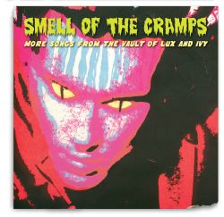 Smell Of The Cramps - More songs from the vault of lux ivy