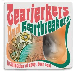 Tearjerkers and Heartbreakers: A Collection of Deep, Deep Soul