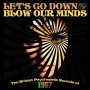 LETS-GO-DOWN---BLOW-OUR-MINDS